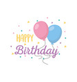 happy birthday balloons confetti decoration vector image