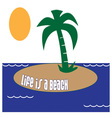 Life is a Beach vector image vector image