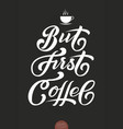 hand drawn lettering - but first coffee elegant vector image