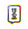 no one is you and that is your power inspiring vector image vector image