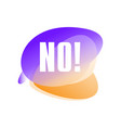 speech bubble with text no negative answer vector image