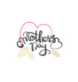 mothers day calligraphy isolated mom holiday vector image vector image