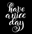 have a nice day modern calligraphy inspirational vector image