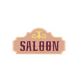old western saloon vintage signboard flat cartoon vector image