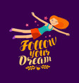 follow your dream banner lettering inspirational vector image
