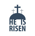 he is risen easter flat vector image