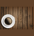 cup of coffee on a wooden table vector image vector image