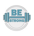be strong - gym workout motivation quote stamp vector image vector image