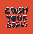 crush your goals hand drawn flat lettering vector image vector image