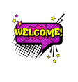 comic speech chat bubble pop art style welcome vector image vector image