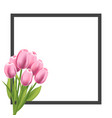 realistic tulips flower frame blank template for vector image vector image