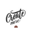 volumetric create more phrase hand drawn vector image