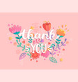 thank you handwritten inscription with flowers vector image
