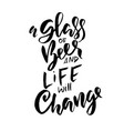 a glass of beer and life will change hand drawn vector image