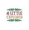 a little explorer quote lettering vector image