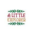 a little explorer quote lettering vector image