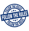 follow the rules blue round grunge stamp vector image vector image