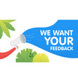 hand hold megaphone we want your feedback in vector image vector image