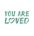 you are loved - hand painted text vector image