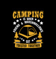 camping is when friend marshmallows camping vector image vector image