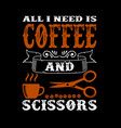 coffee quote and saying best for print graphic vector image vector image
