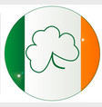 irish flag with shamrock button vector image vector image