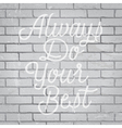 slogan brickwall light always do your best vector image vector image