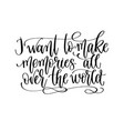 i want to make memories all over world vector image