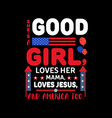 shes good girl loves her mama loves jesus vector image vector image