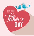 happy fathers day card with birds vector image