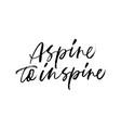 aspire to inspire handwritten black calligraphy