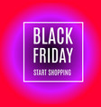 black friday start shopping advertising banner vector image vector image
