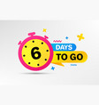 six days left icon 6 days to go vector image vector image