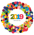 ring of multicolored circles and inscription 2019 vector image vector image