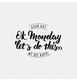 ok monday let is do this print vector image vector image