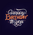 happy birthday to you hand written lettering vector image