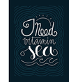 Lettering of quote I need vitamin sea vector image vector image