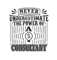 never underestimate power a consultant vector image vector image