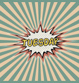 tuesday day week comic sound vector image