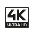 4k ultra hd symbol vector image vector image