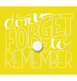 dont forget to remember lettering vector image vector image