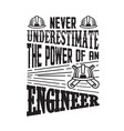 never underestimate power an engineer vector image vector image