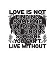 love quote and saying love is not finding someone vector image vector image