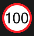 maximum speed limit 100 sign flat icon vector image vector image