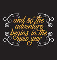 and so the adventure begins in the new year vector image