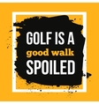 Golf is a good walk spoiled Sport motivational vector image vector image