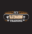 skater quotes and slogan good for tee my vector image vector image