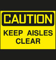 caution sign keep aisles clear symbol vector image vector image