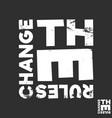 change rules t-shirt print minimal design for vector image vector image