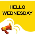 Megaphone with HELLO WEDNESDAY announcement Flat vector image